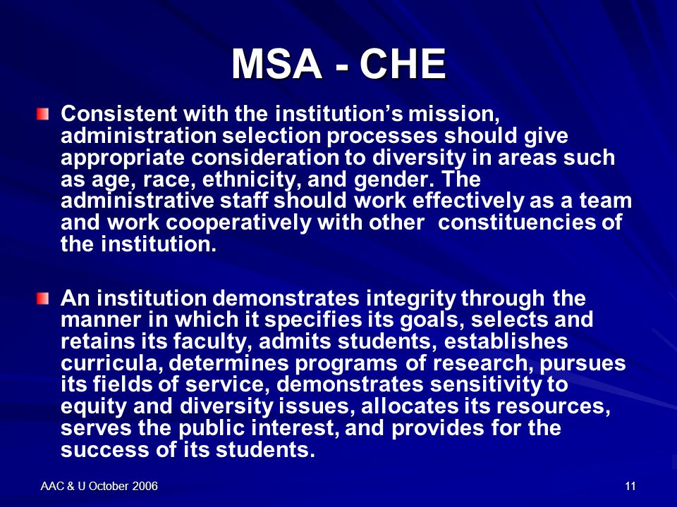 AAC & U October 200611 MSA - CHE Consistent with the institutions mission, administration selection processes should give appropriate consideration to diversity in areas such as age, race, ethnicity, and gender.