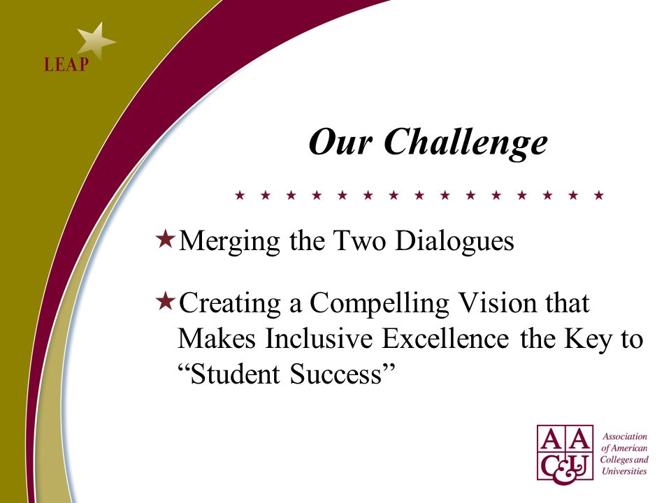 Our Challenge Merging the Two Dialogues Creating a Compelling Vision that Makes Inclusive Excellence the Key to Student Success