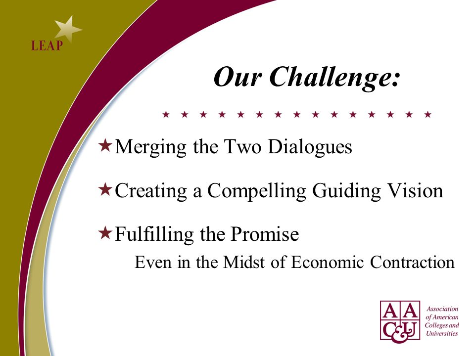 Our Challenge: Merging the Two Dialogues Creating a Compelling Guiding Vision Fulfilling the Promise Even in the Midst of Economic Contraction