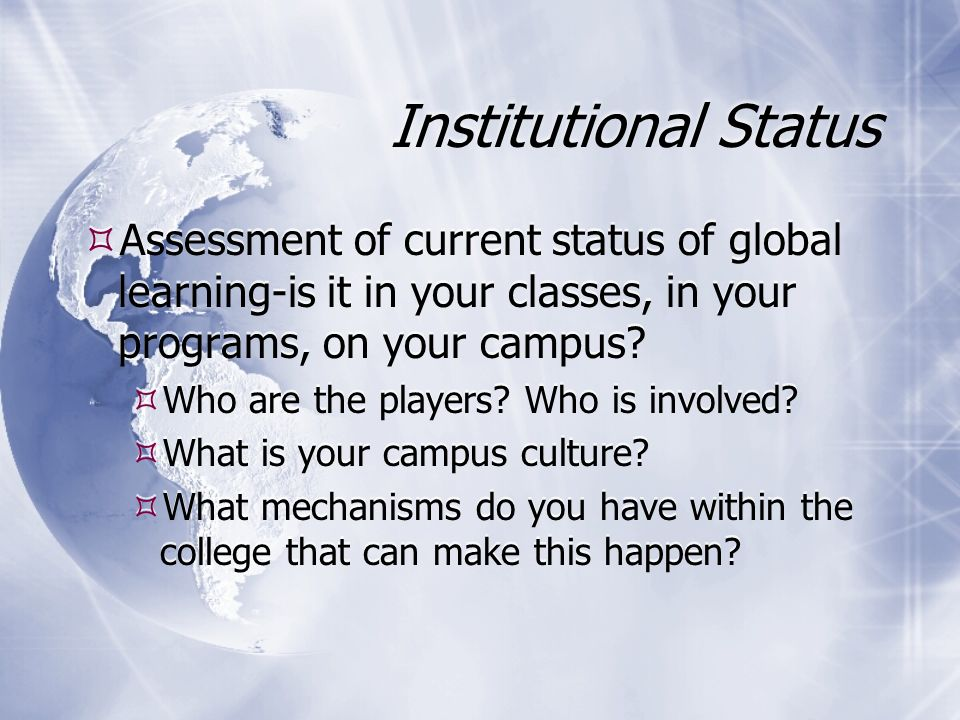 Institutional Status Assessment of current status of global learning-is it in your classes, in your programs, on your campus.