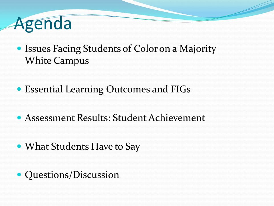 Agenda Issues Facing Students of Color on a Majority White Campus Essential Learning Outcomes and FIGs Assessment Results: Student Achievement What St