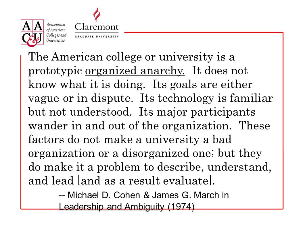 The American college or university is a prototypic organized anarchy.