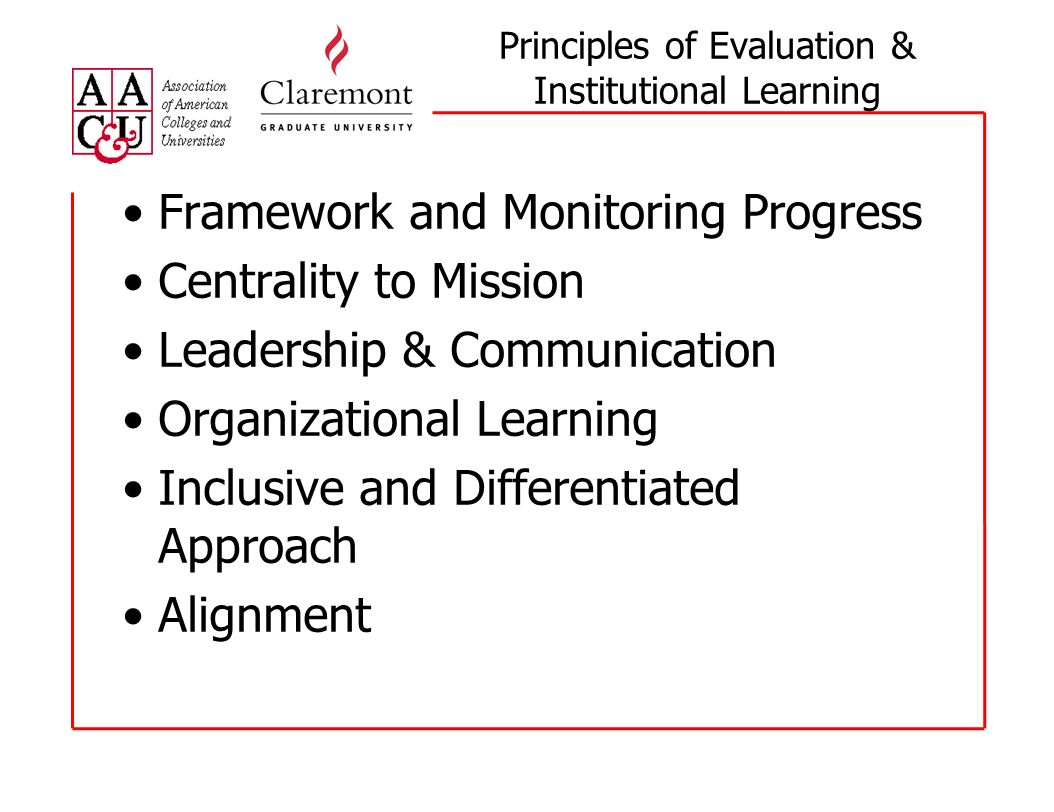 Principles of Evaluation & Institutional Learning Framework and Monitoring Progress Centrality to Mission Leadership & Communication Organizational Le
