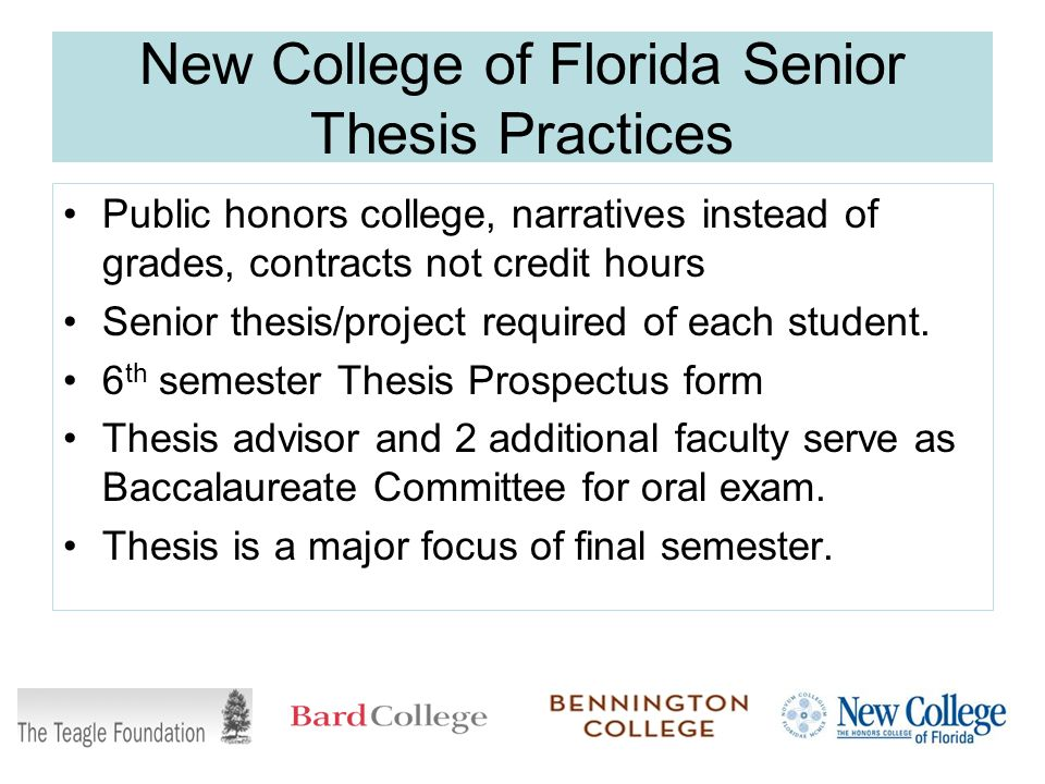 New College of Florida Senior Thesis Practices Public honors college, narratives instead of grades, contracts not credit hours Senior thesis/project required of each student.