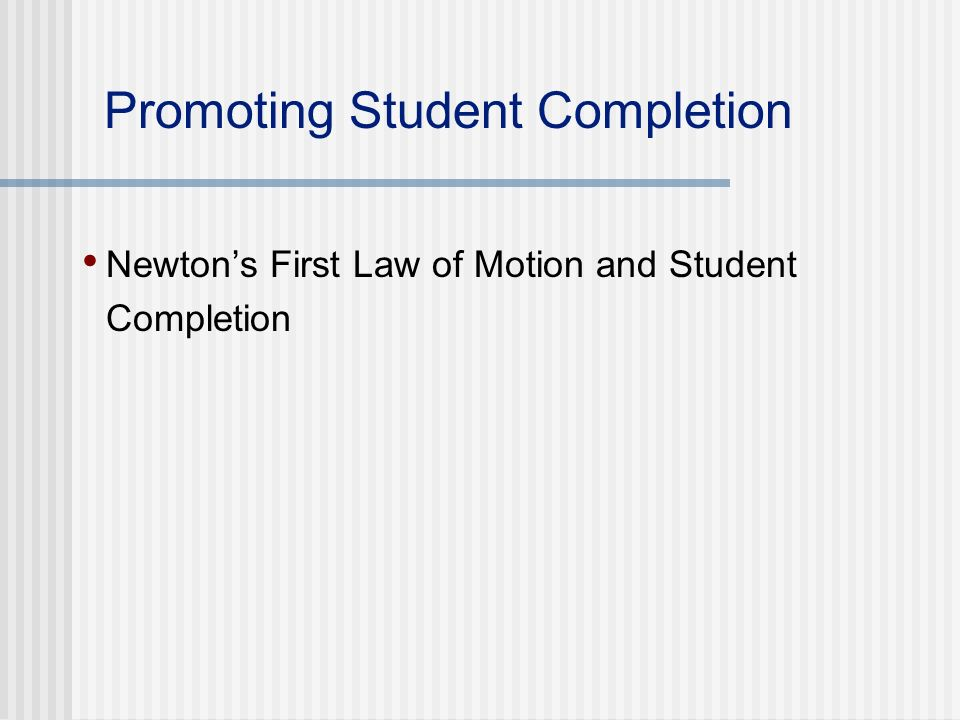 Promoting Student Completion Newtons First Law of Motion and Student Completion