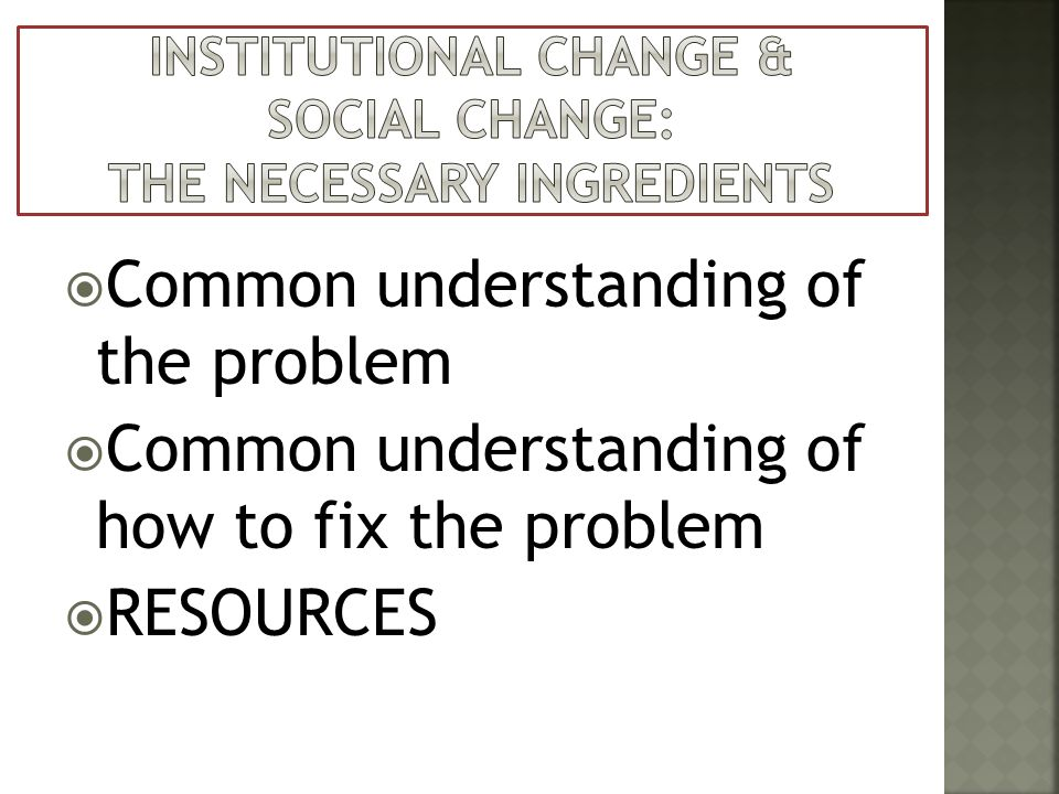 Common understanding of the problem Common understanding of how to fix the problem RESOURCES