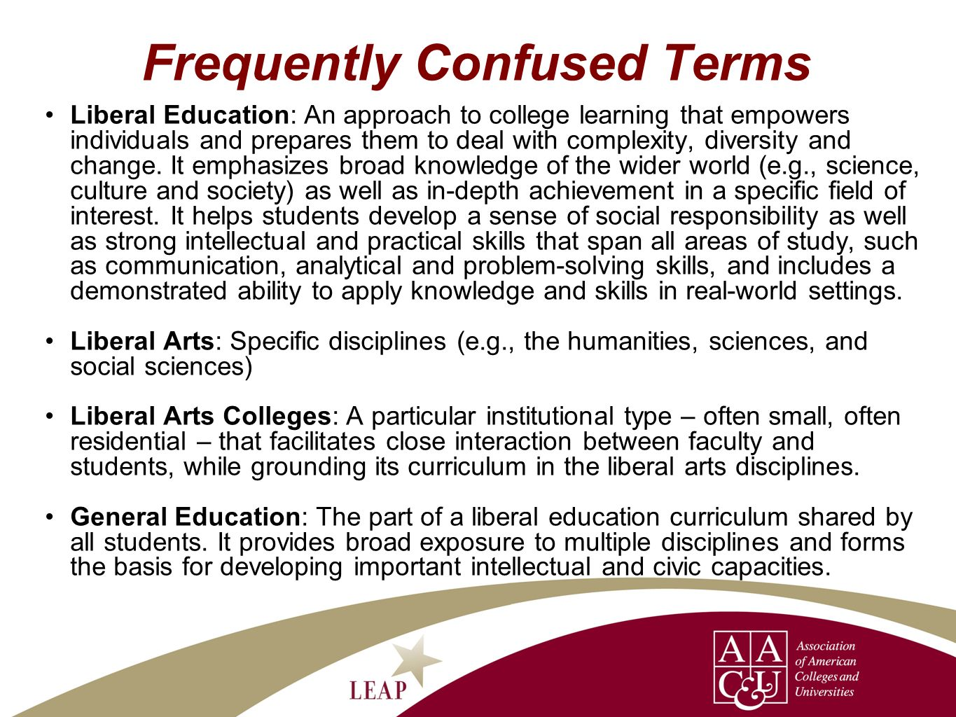 Frequently Confused Terms Liberal Education: An approach to college learning that empowers individuals and prepares them to deal with complexity, diversity and change.