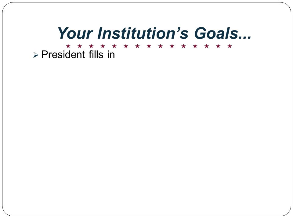 Your Institutions Goals... President fills in