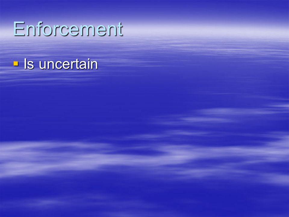 Enforcement Is uncertain Is uncertain