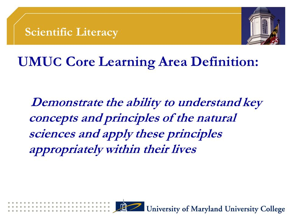Scientific Literacy UMU C Core Learning Area Definition: Demonstrate the ability to understand key concepts and principles of the natural sciences and apply these principles appropriately within their lives