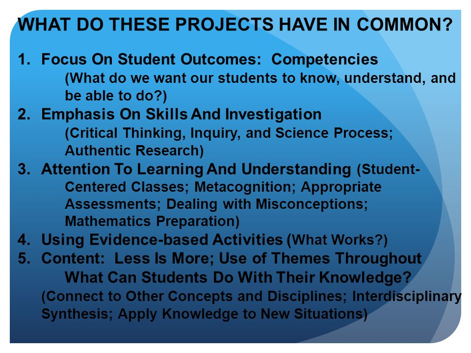 WHAT DO THESE PROJECTS HAVE IN COMMON? 1.Focus On Student Outcomes: Competencies (What do we want our students to know, understand, and be able to do?