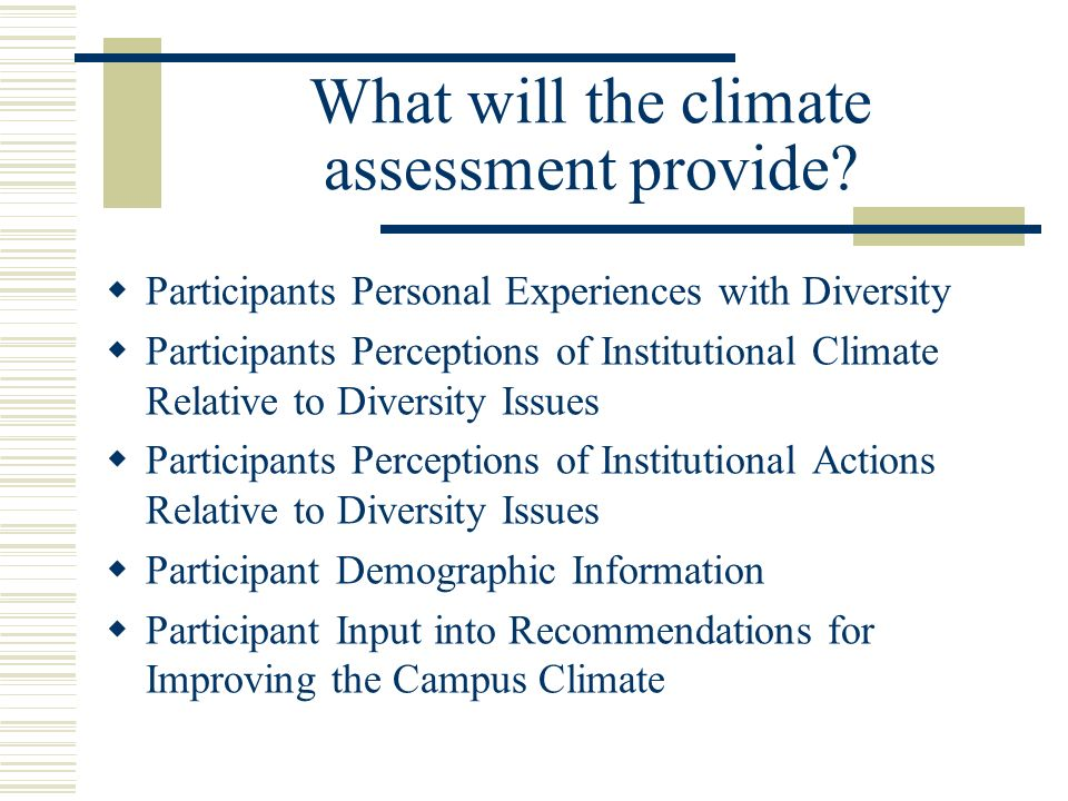 What will the climate assessment provide? Participants Personal Experiences with Diversity Participants Perceptions of Institutional Climate Relative