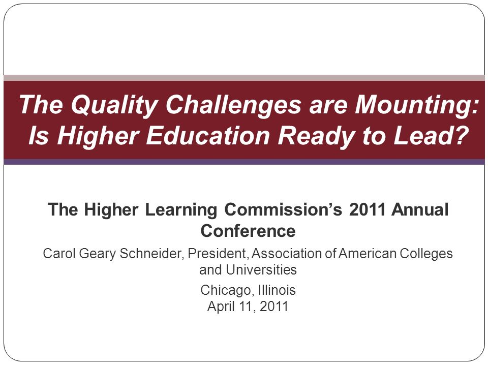The Higher Learning Commissions 2011 Annual Conference Carol Geary Schneider, President, Association of American Colleges and Universities Chicago, Il