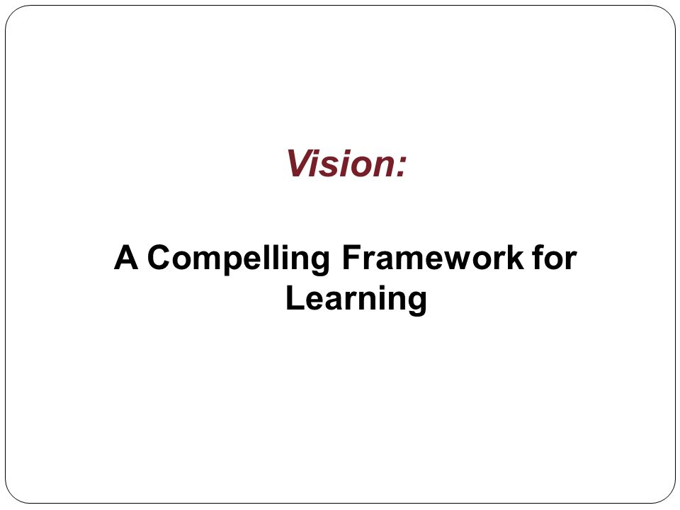 Vision: A Compelling Framework for Learning