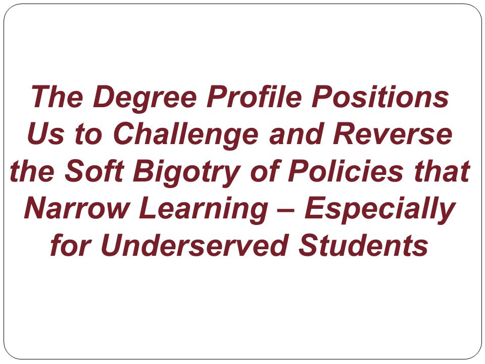 The Degree Profile Positions Us to Challenge and Reverse the Soft Bigotry of Policies that Narrow Learning – Especially for Underserved Students