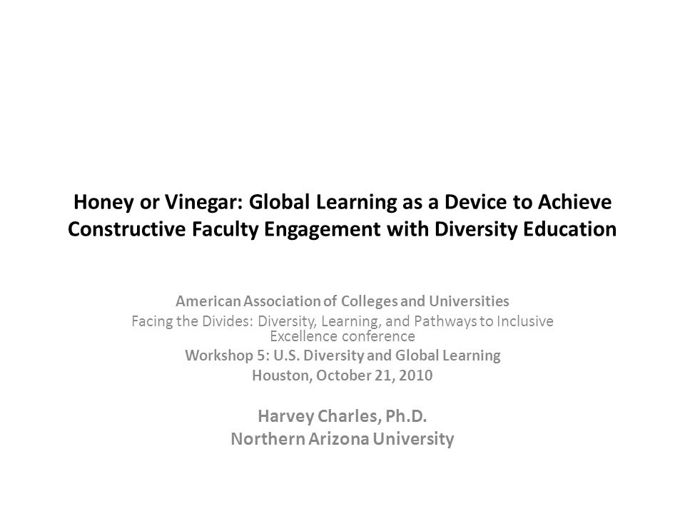 Honey or Vinegar: Global Learning as a Device to Achieve Constructive Faculty Engagement with Diversity Education American Association of Colleges and