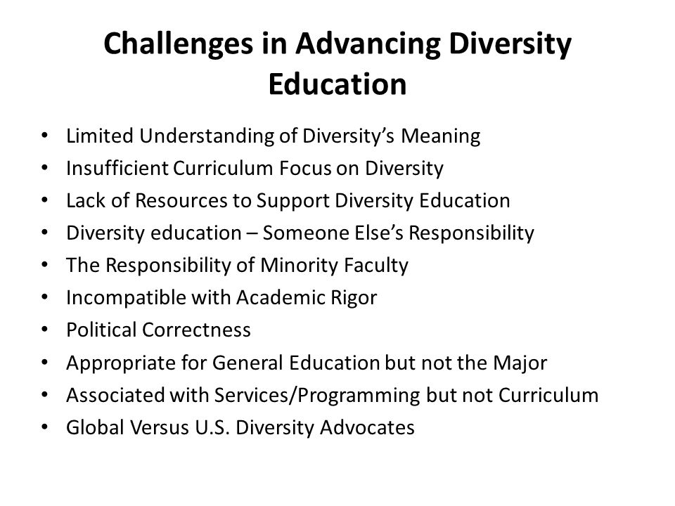 Challenges in Advancing Diversity Education Limited Understanding of Diversitys Meaning Insufficient Curriculum Focus on Diversity Lack of Resources t