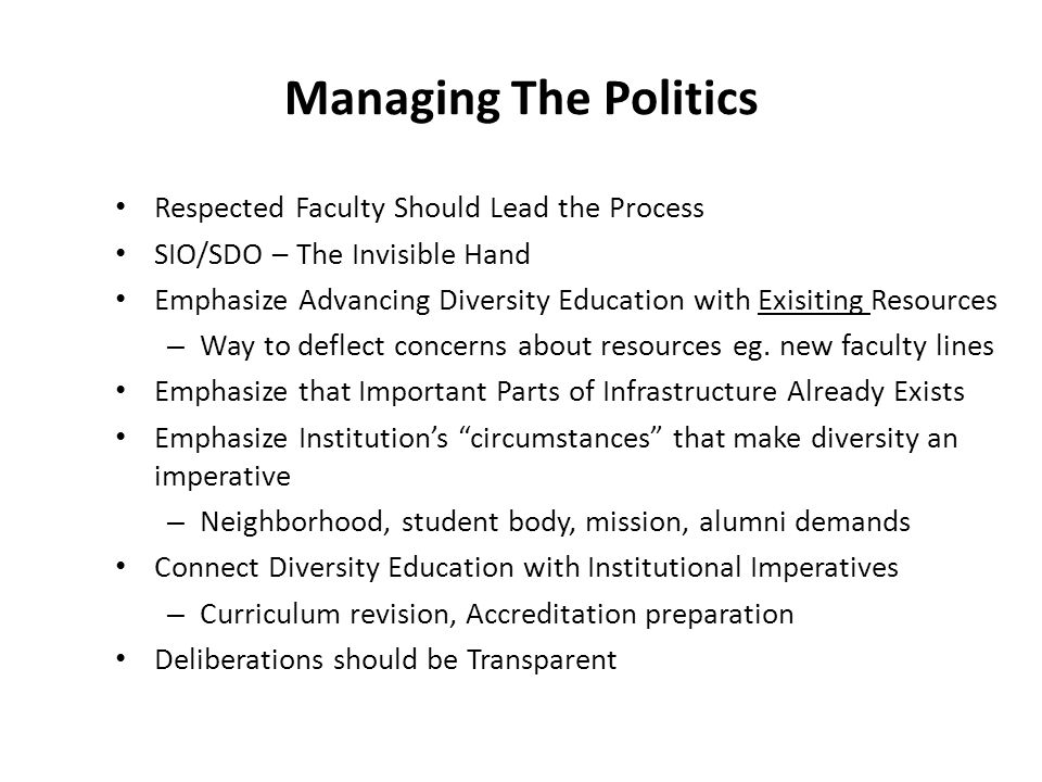 Managing The Politics Respected Faculty Should Lead the Process SIO/SDO – The Invisible Hand Emphasize Advancing Diversity Education with Exisiting Re