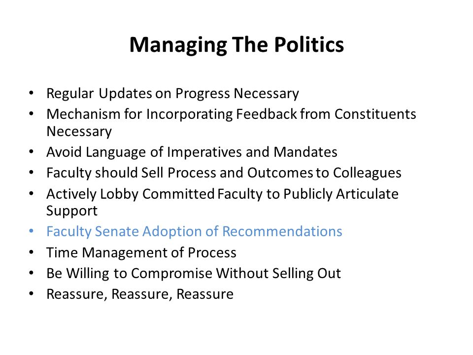 Managing The Politics Regular Updates on Progress Necessary Mechanism for Incorporating Feedback from Constituents Necessary Avoid Language of Imperat