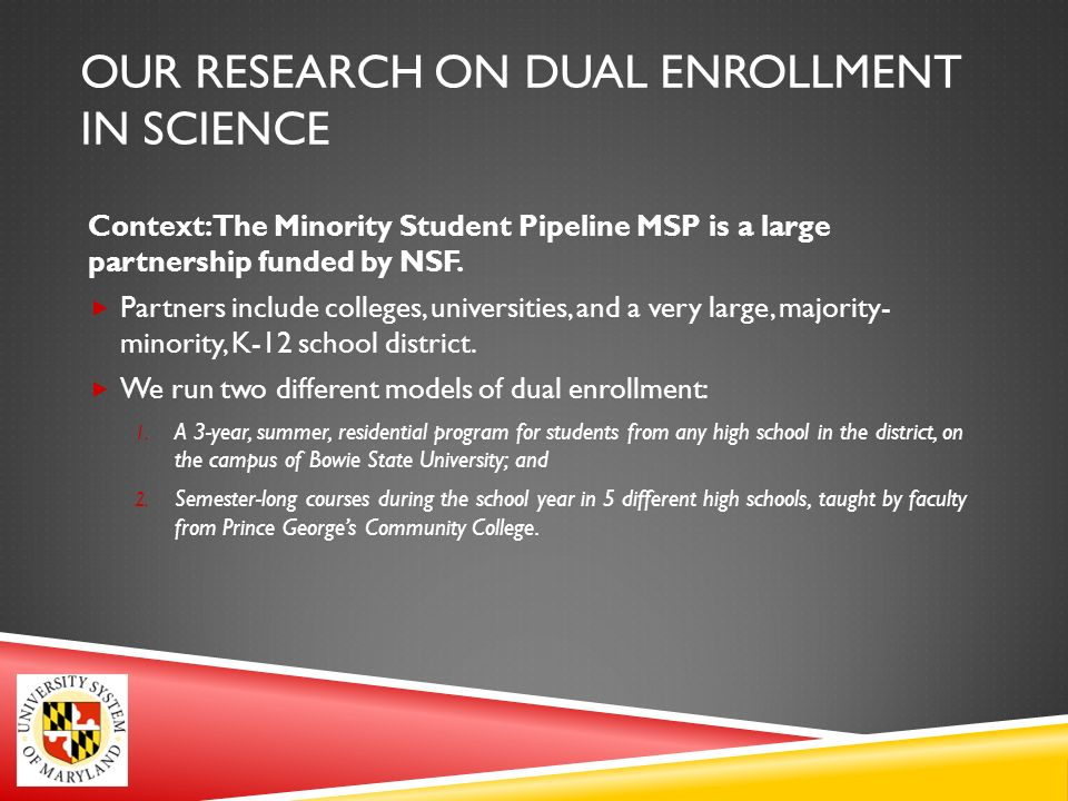 OUR RESEARCH ON DUAL ENROLLMENT IN SCIENCE Context: The Minority Student Pipeline MSP is a large partnership funded by NSF.