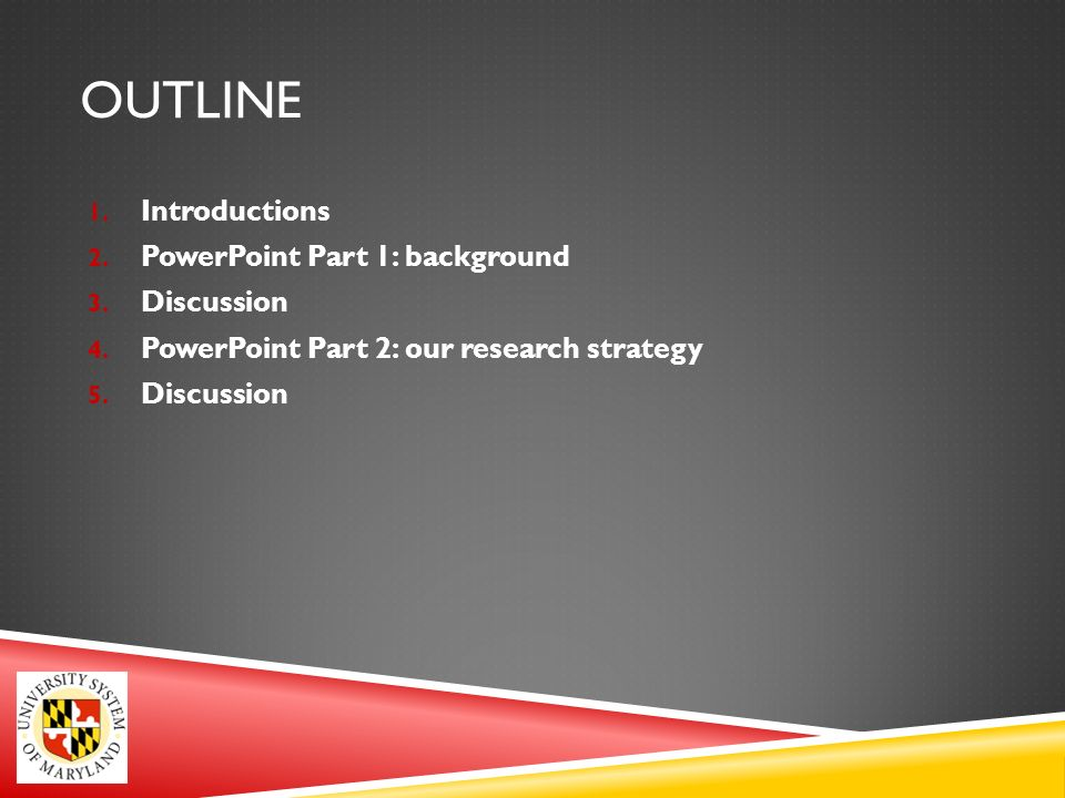 OUTLINE 1. Introductions 2. PowerPoint Part 1: background 3.