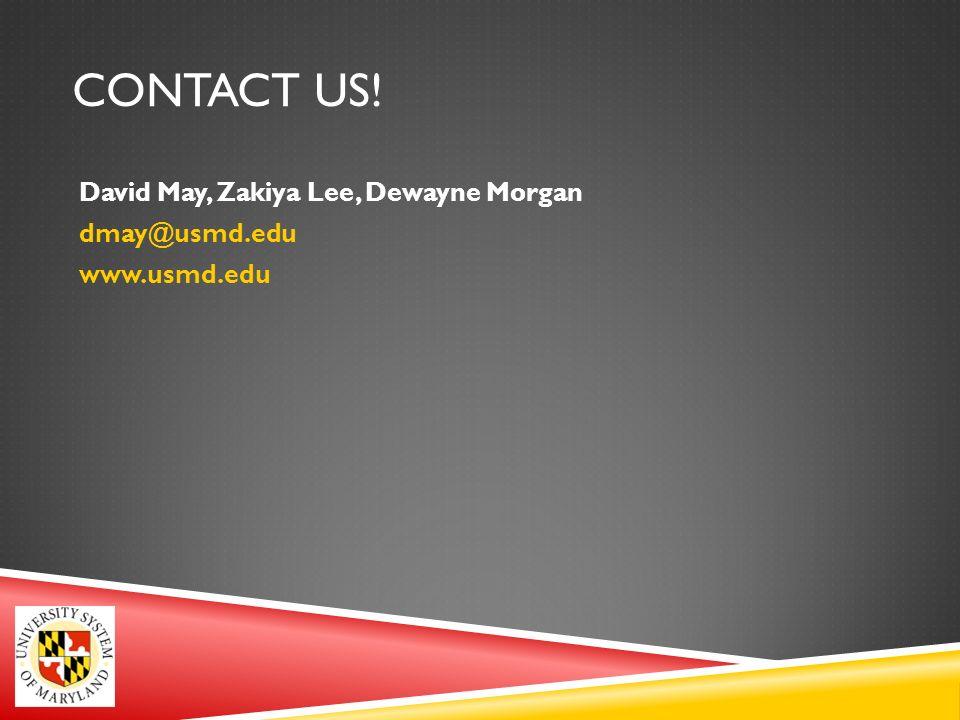 CONTACT US! David May, Zakiya Lee, Dewayne Morgan dmay@usmd.edu www.usmd.edu