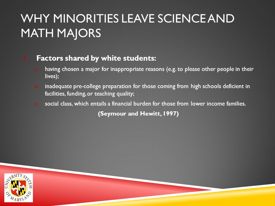 WHY MINORITIES LEAVE SCIENCE AND MATH MAJORS (CONTINUED) 2.