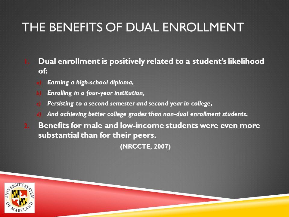 THE BENEFITS OF DUAL ENROLLMENT 1.
