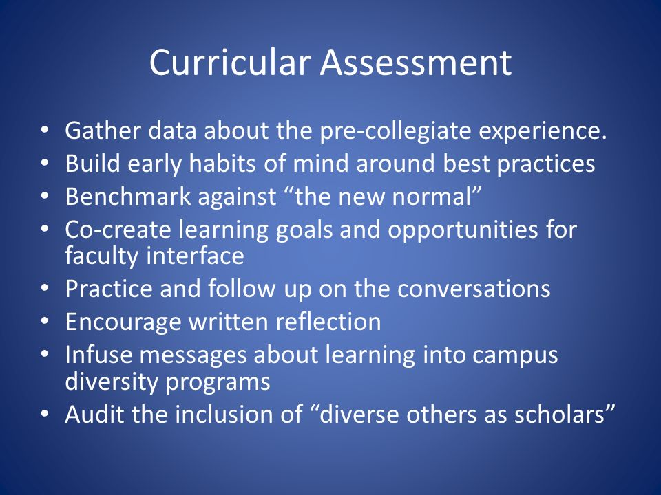 Curricular Assessment Gather data about the pre-collegiate experience.