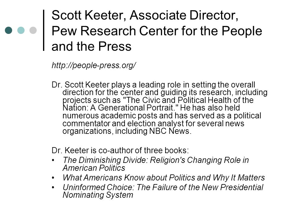Scott Keeter, Associate Director, Pew Research Center for the People and the Press http://people-press.org/ Dr.
