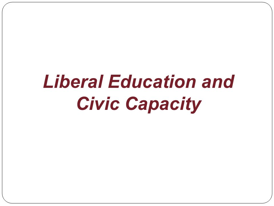 Liberal Education and Civic Capacity