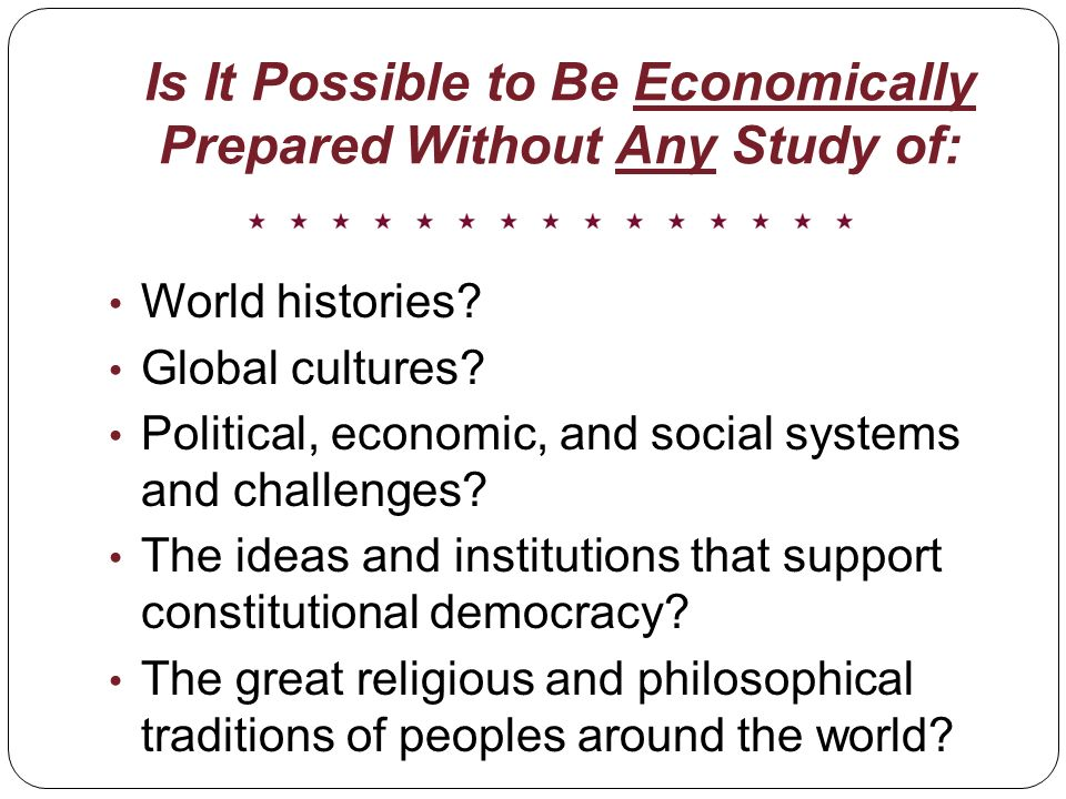 Is It Possible to Be Economically Prepared Without Any Study of: World histories.