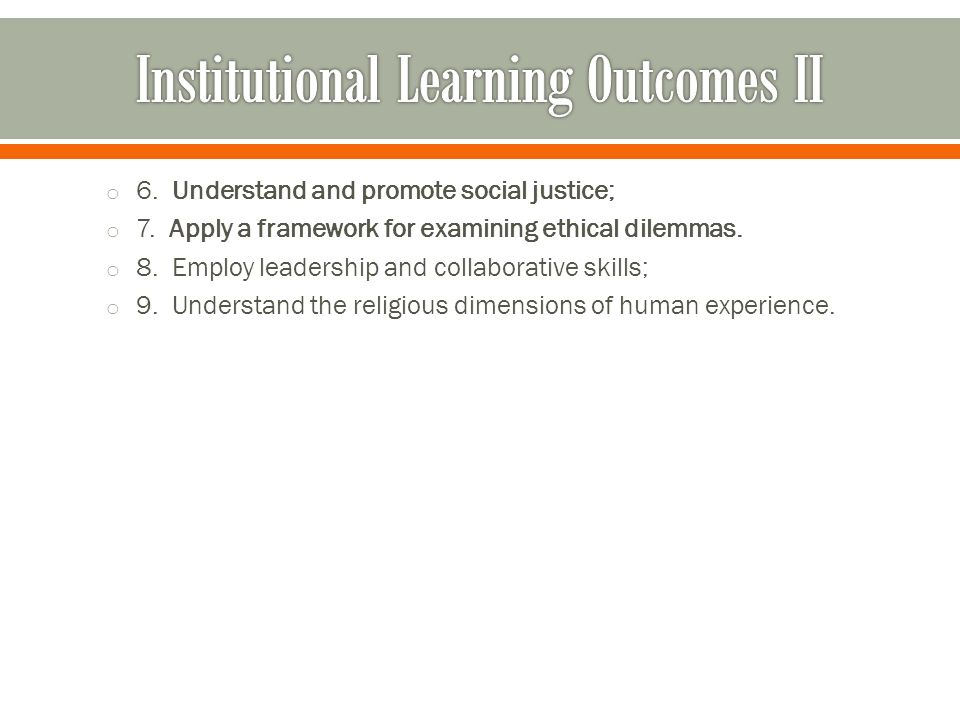 o 6.Understand and promote social justice; o 7. Apply a framework for examining ethical dilemmas.