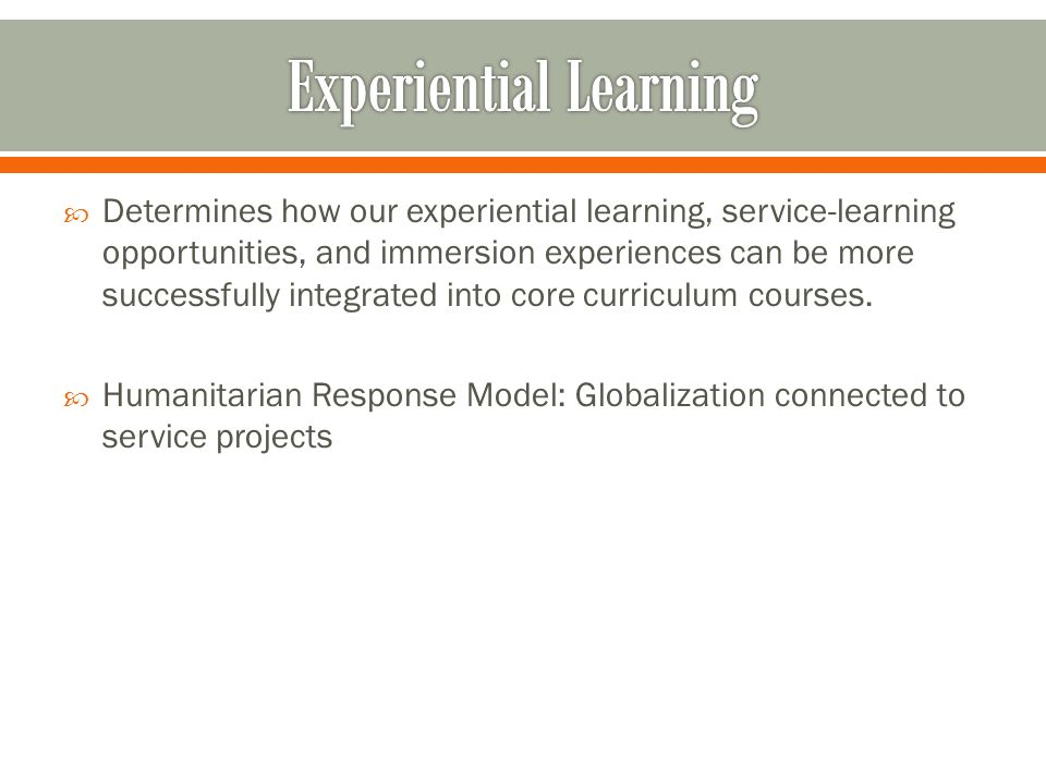 Determines how our experiential learning, service-learning opportunities, and immersion experiences can be more successfully integrated into core curriculum courses.