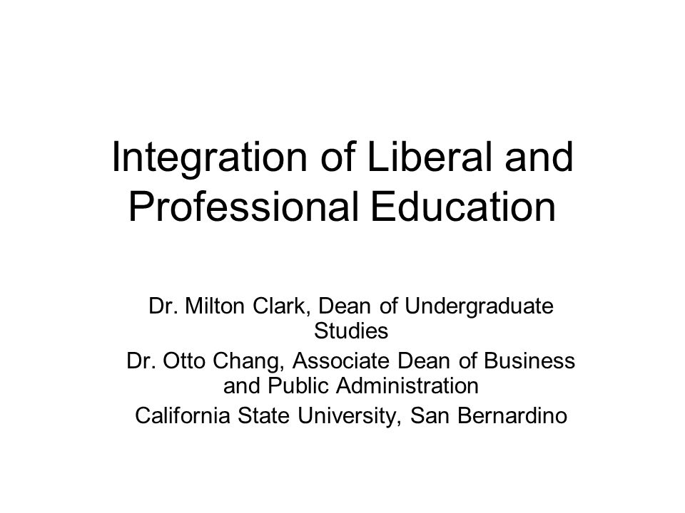 Integration of Liberal and Professional Education Dr.
