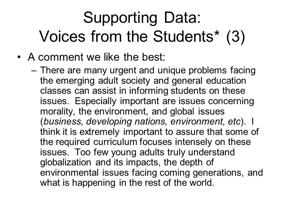 Supporting Data: Voices from the Students* (3) A comment we like the best: –There are many urgent and unique problems facing the emerging adult societ