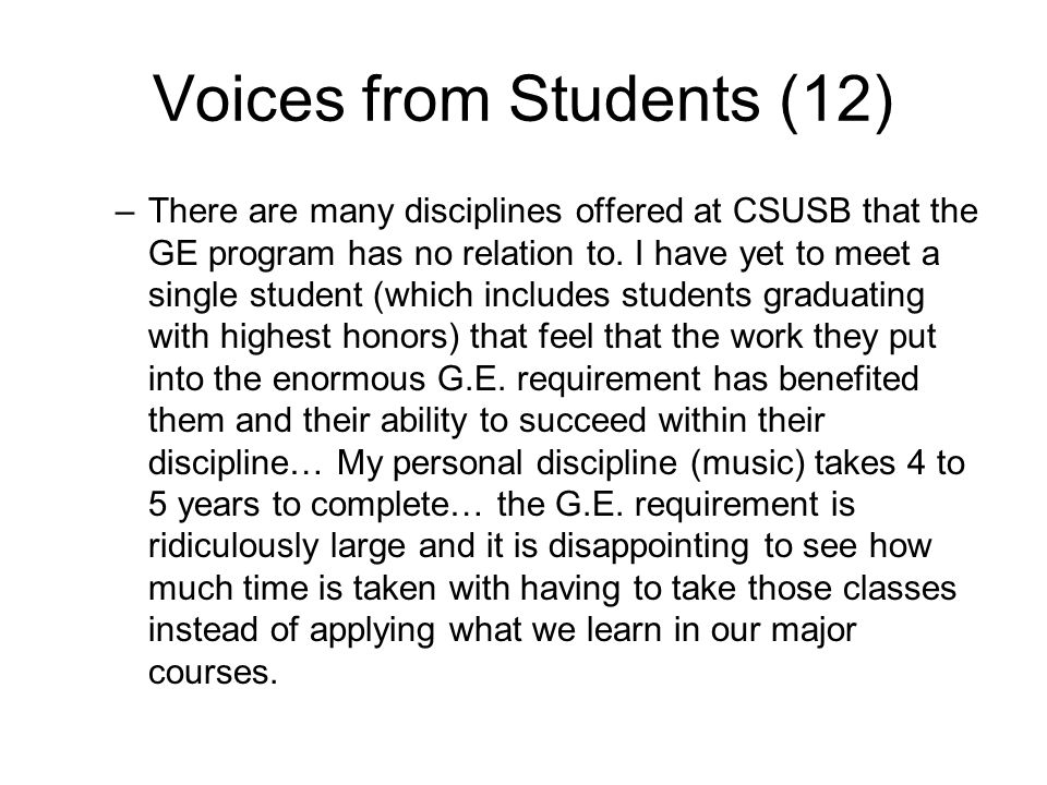 Voices from Students (12) –There are many disciplines offered at CSUSB that the GE program has no relation to.