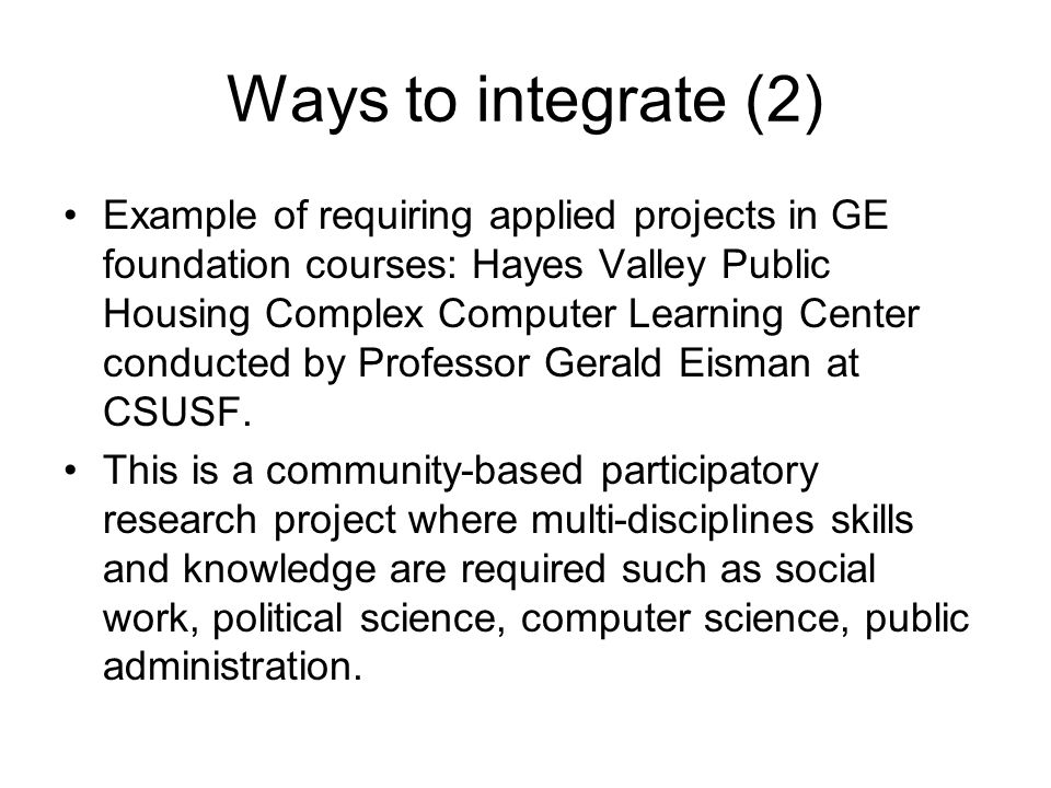 Ways to integrate (2) Example of requiring applied projects in GE foundation courses: Hayes Valley Public Housing Complex Computer Learning Center con