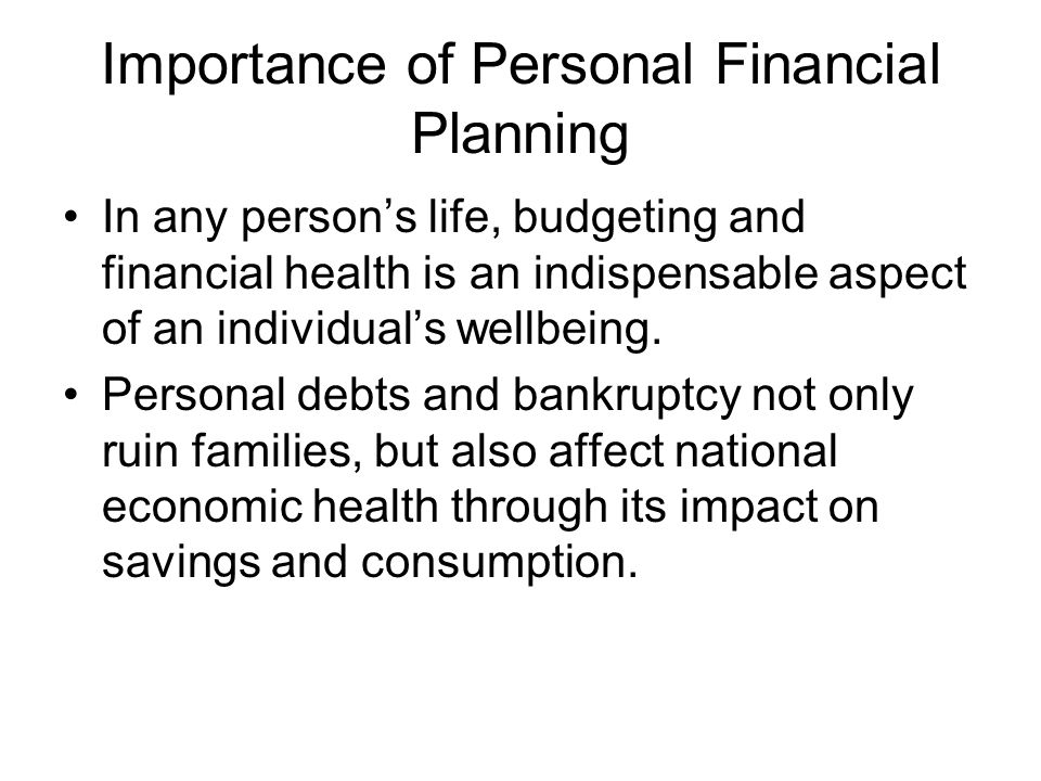 Importance of Personal Financial Planning In any persons life, budgeting and financial health is an indispensable aspect of an individuals wellbeing.