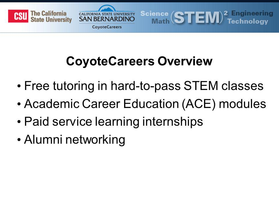 CoyoteCareers Overview Free tutoring in hard-to-pass STEM classes Academic Career Education (ACE) modules Paid service learning internships Alumni networking