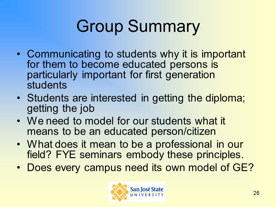 26 Group Summary Communicating to students why it is important for them to become educated persons is particularly important for first generation stud