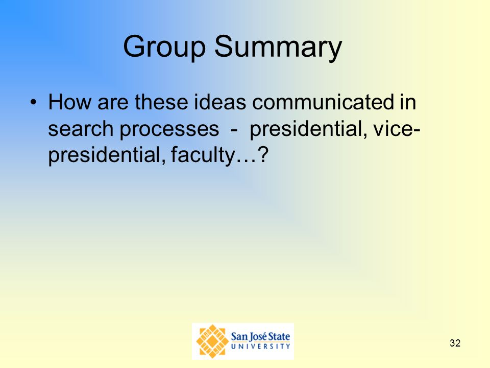 32 Group Summary How are these ideas communicated in search processes - presidential, vice- presidential, faculty…?