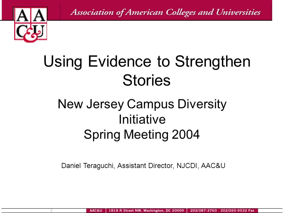 Using Evidence to Strengthen Stories New Jersey Campus Diversity Initiative Spring Meeting 2004 Daniel Teraguchi, Assistant Director, NJCDI, AAC&U