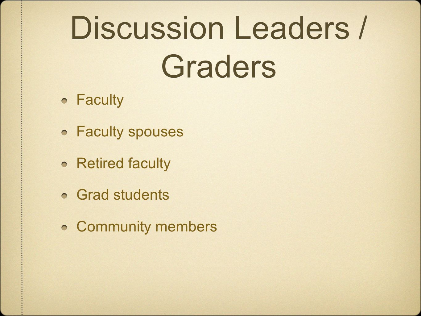 Discussion Leaders / Graders Faculty Faculty spouses Retired faculty Grad students Community members