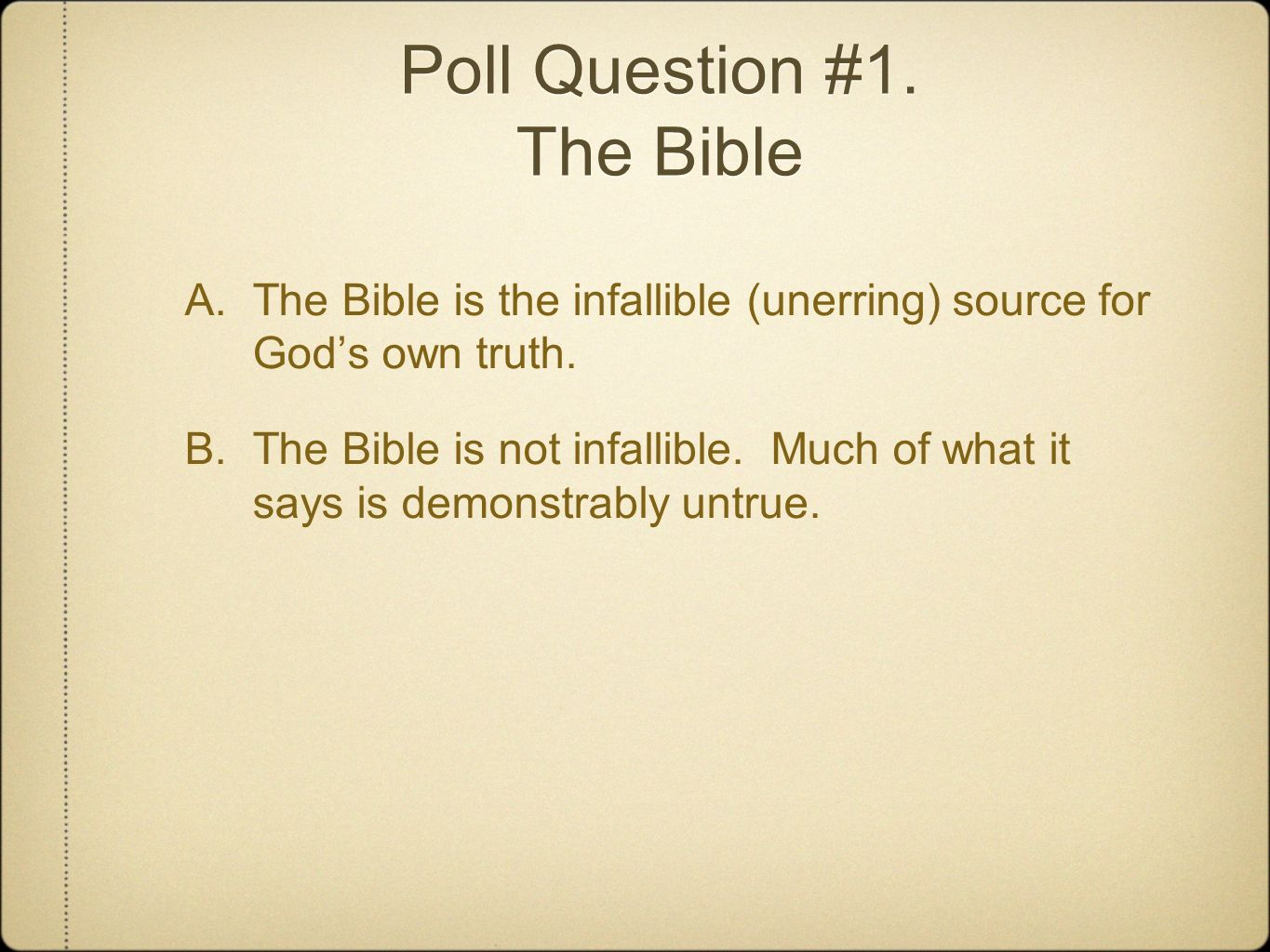 Poll Question #1. The Bible A. The Bible is the infallible (unerring) source for Gods own truth.