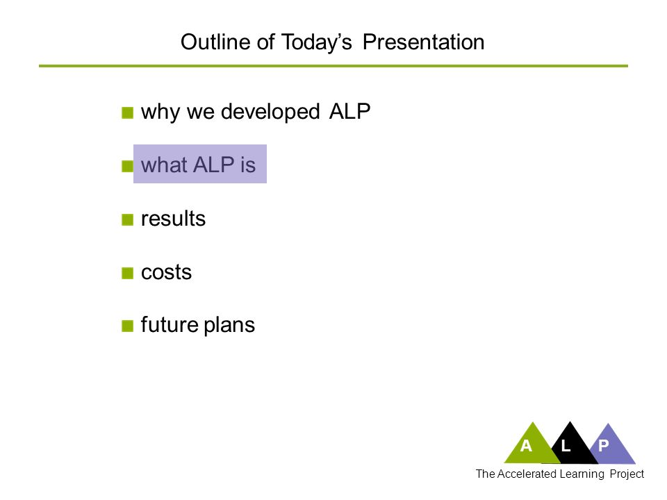 ALP The Accelerated Learning Project 100% of ALP developmental students take FYC 500 students ÷ 20 students/section = 25 sections Costs for FYC Under ALP Model 1.00 X 500 = 500 students 25 sections X 3 faculty credit hours/section = 75 faculty credit hours