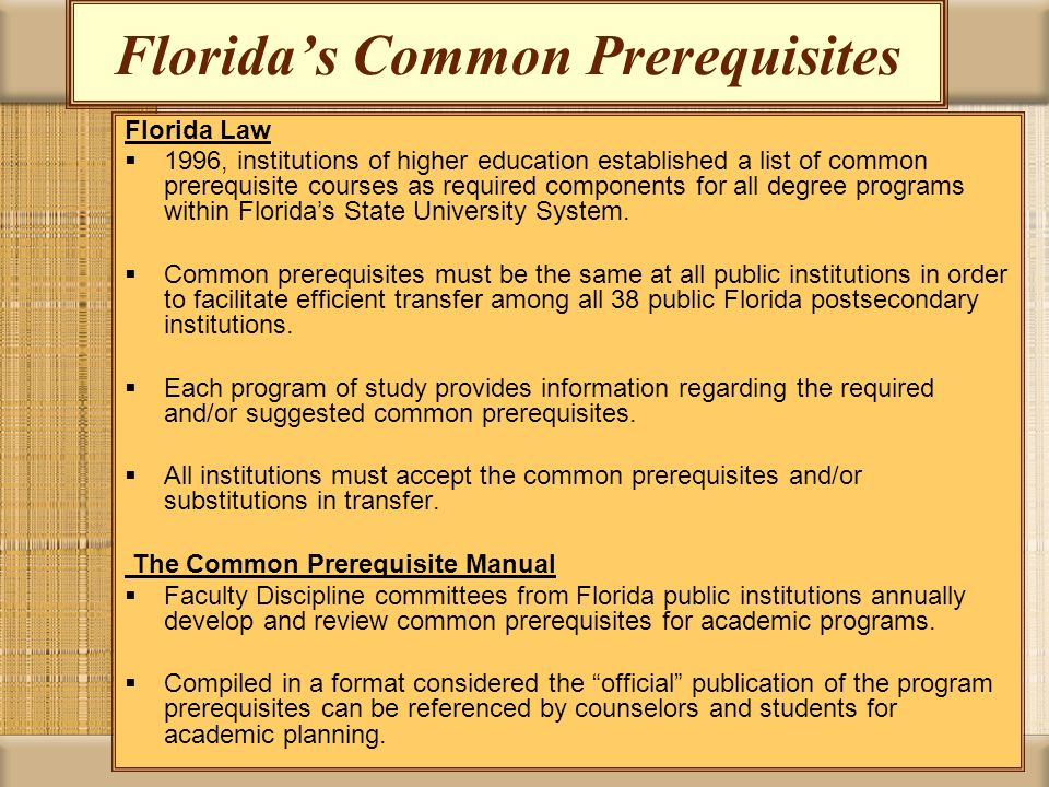 Floridas Common Prerequisites Florida Law 1996, institutions of higher education established a list of common prerequisite courses as required compone