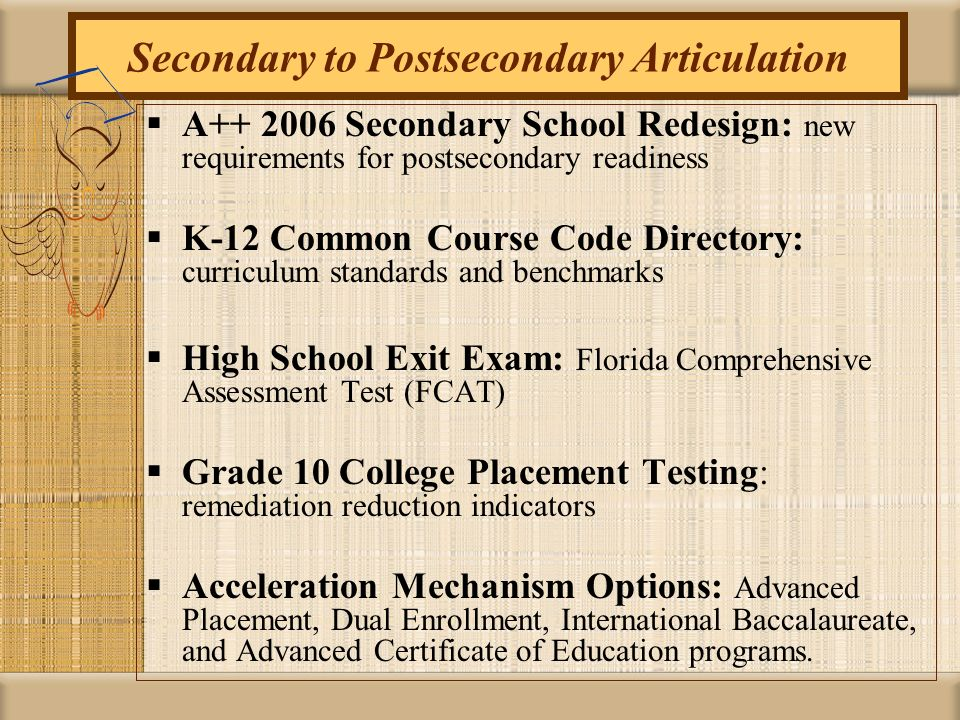 Secondary to Postsecondary Articulation A++ 2006 Secondary School Redesign: new requirements for postsecondary readiness K-12 Common Course Code Direc