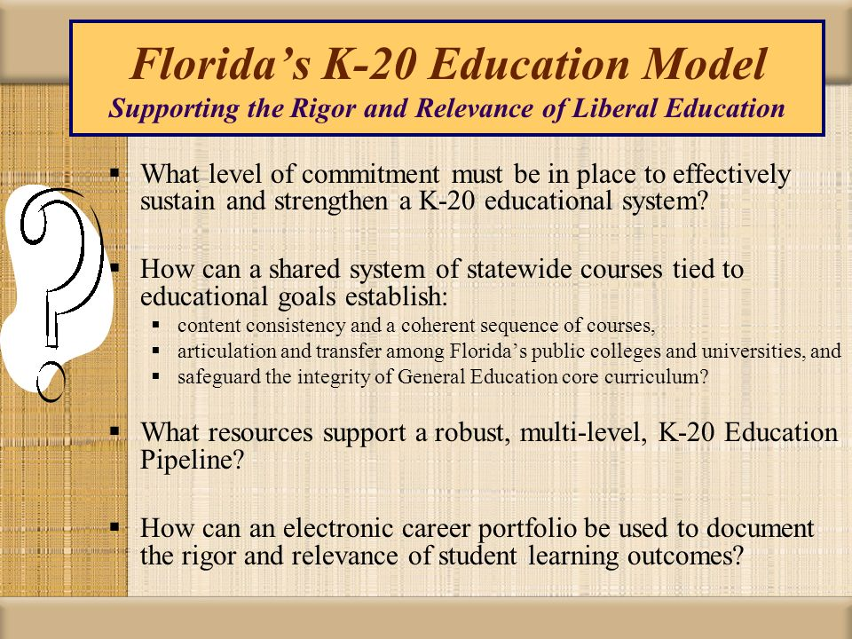 Floridas K-20 Education Model Supporting the Rigor and Relevance of Liberal Education What level of commitment must be in place to effectively sustain