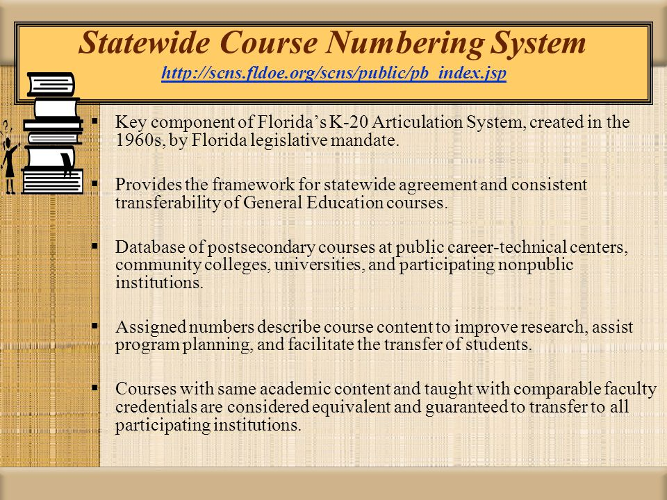 Statewide Course Numbering System http://scns.fldoe.org/scns/public/pb_index.jsp http://scns.fldoe.org/scns/public/pb_index.jsp Key component of Flori